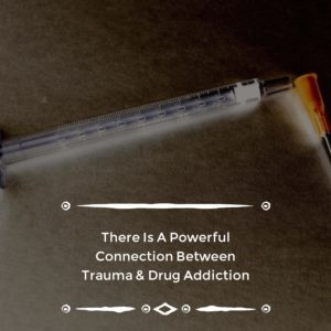 Drug Addiction: The Shocking And Disastrous Tie To Trauma Exposed